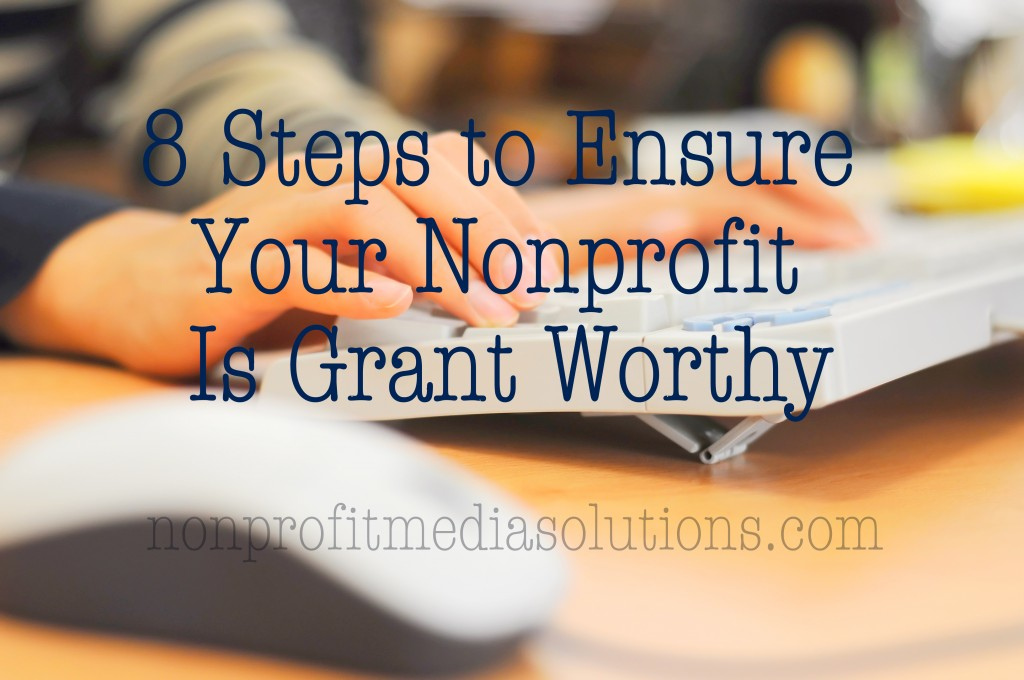 8 Steps to Ensure Your Nonprofit Is Grant Worthy